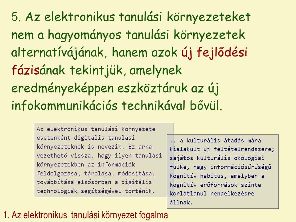 1. Az elektronikus tanulási környezet fogalma 5. Az elektronikus tanulási környezeteket nem a hagyományos tanulási környezetek alternatívájának, hanem