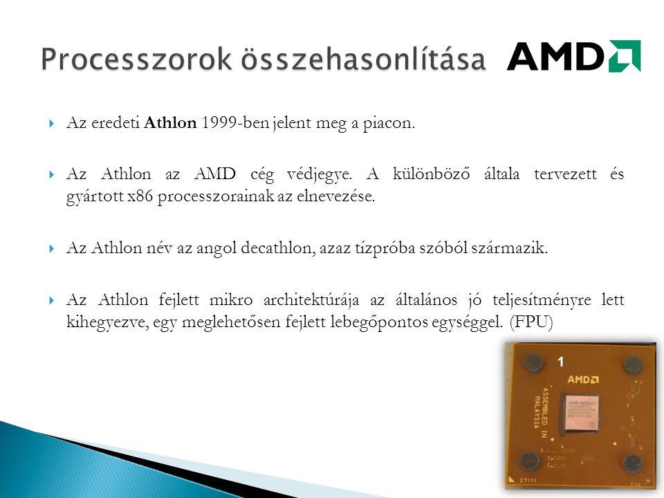  Az eredeti Athlon 1999-ben jelent meg a piacon.  Az Athlon az AMD cég védjegye. A különböző általa tervezett és gyártott x86 processzorainak az eln