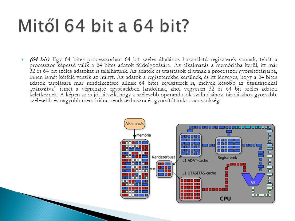  (64 bit) Egy 64 bites processzorban 64 bit széles általános használatú regiszterek vannak, tehát a processzor képessé válik a 64 bites adatok feldol