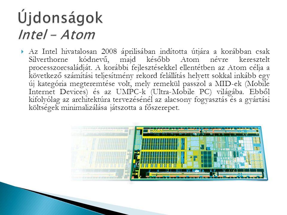  Az Intel hivatalosan 2008 áprilisában indította útjára a korábban csak Silverthorne kódnevű, majd később Atom névre keresztelt processzorcsaládját.