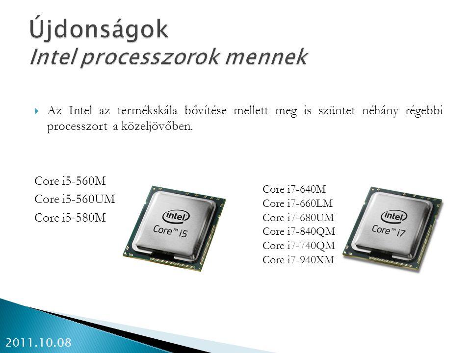  Az Intel az termékskála bővítése mellett meg is szüntet néhány régebbi processzort a közeljövőben. Core i5-560M Core i5-560UM Core i5-580M 2011.10.0