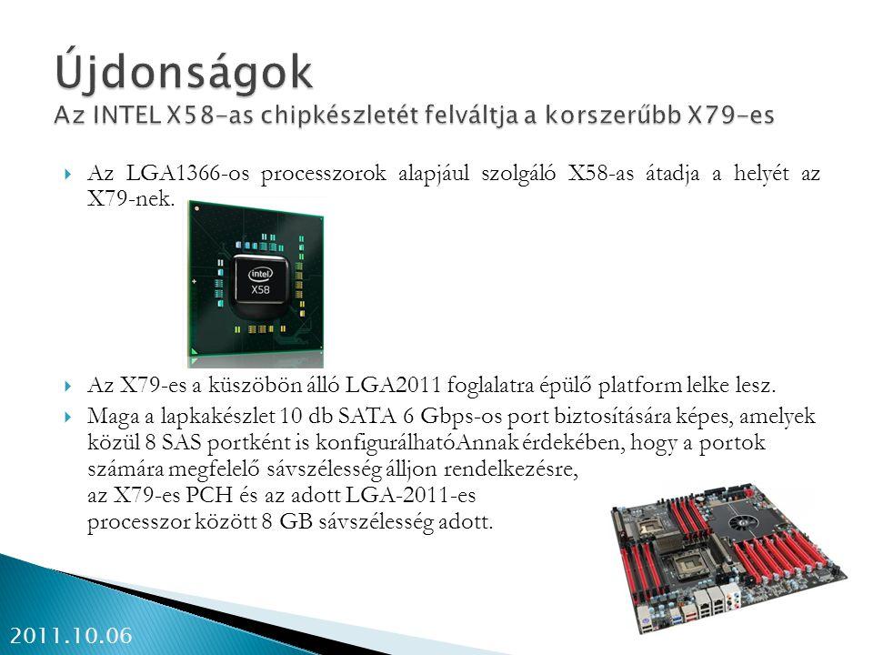  Az LGA1366-os processzorok alapjául szolgáló X58-as átadja a helyét az X79-nek.  Az X79-es a küszöbön álló LGA2011 foglalatra épülő platform lelke