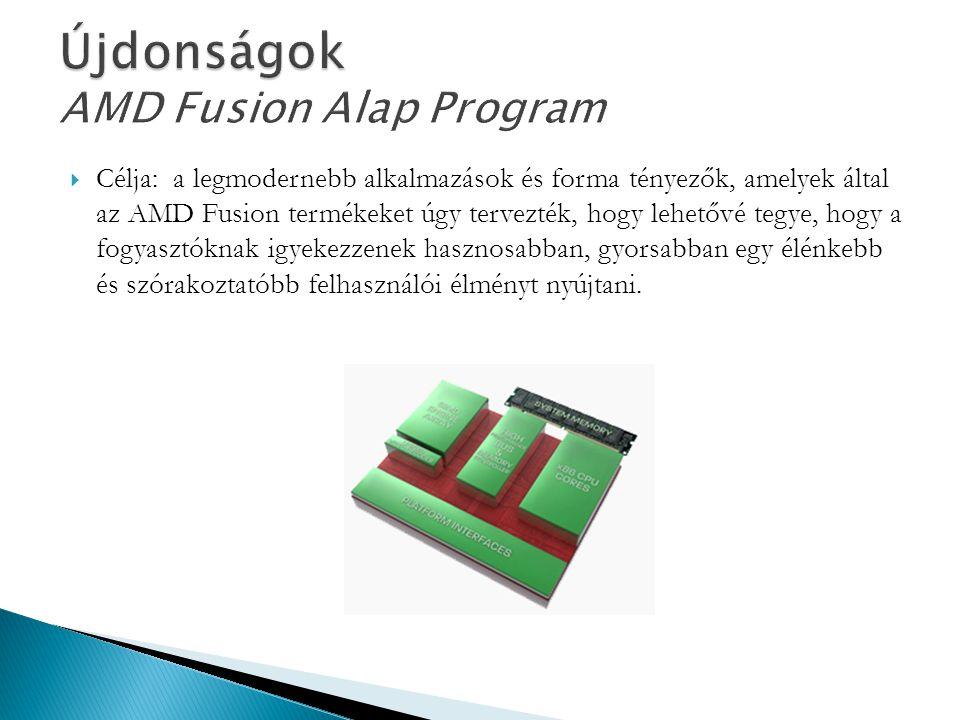  Célja: a legmodernebb alkalmazások és forma tényezők, amelyek által az AMD Fusion termékeket úgy tervezték, hogy lehetővé tegye, hogy a fogyasztókna