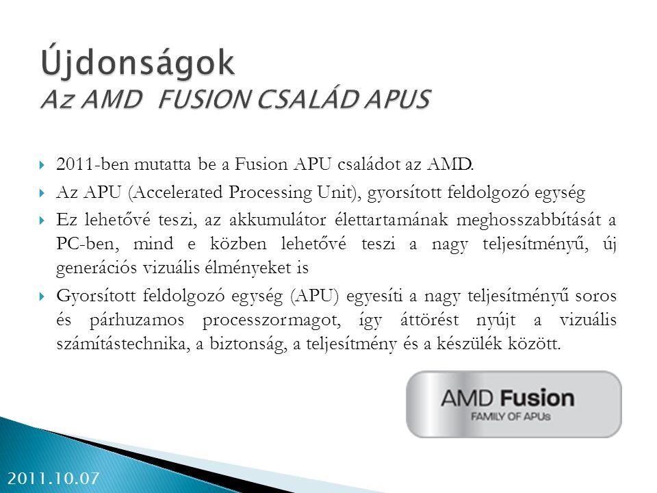  2011-ben mutatta be a Fusion APU családot az AMD.  Az APU (Accelerated Processing Unit), gyorsított feldolgozó egység  Ez lehetővé teszi, az akkum