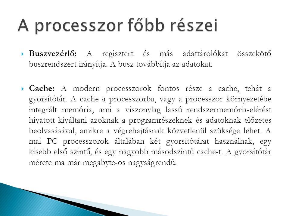 Buszvezérlő: A regisztert és más adattárolókat összekötő buszrendszert irányítja. A busz továbbítja az adatokat.  Cache: A modern processzorok font