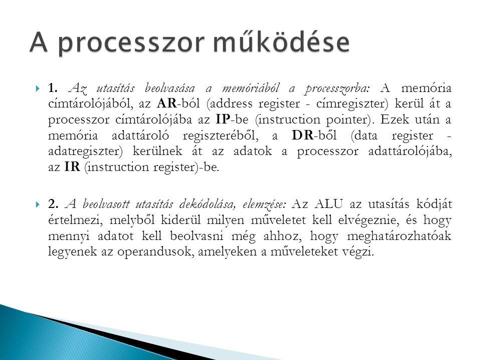  1. Az utasítás beolvasása a memóriából a processzorba: A memória címtárolójából, az AR-ból (address register - címregiszter) kerül át a processzor c