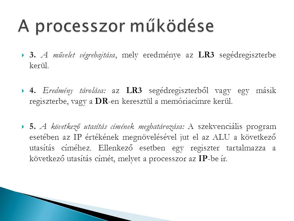  3. A művelet végrehajtása, mely eredménye az LR3 segédregiszterbe kerül.  4. Eredmény tárolása: az LR3 segédregiszterből vagy egy másik regiszterbe