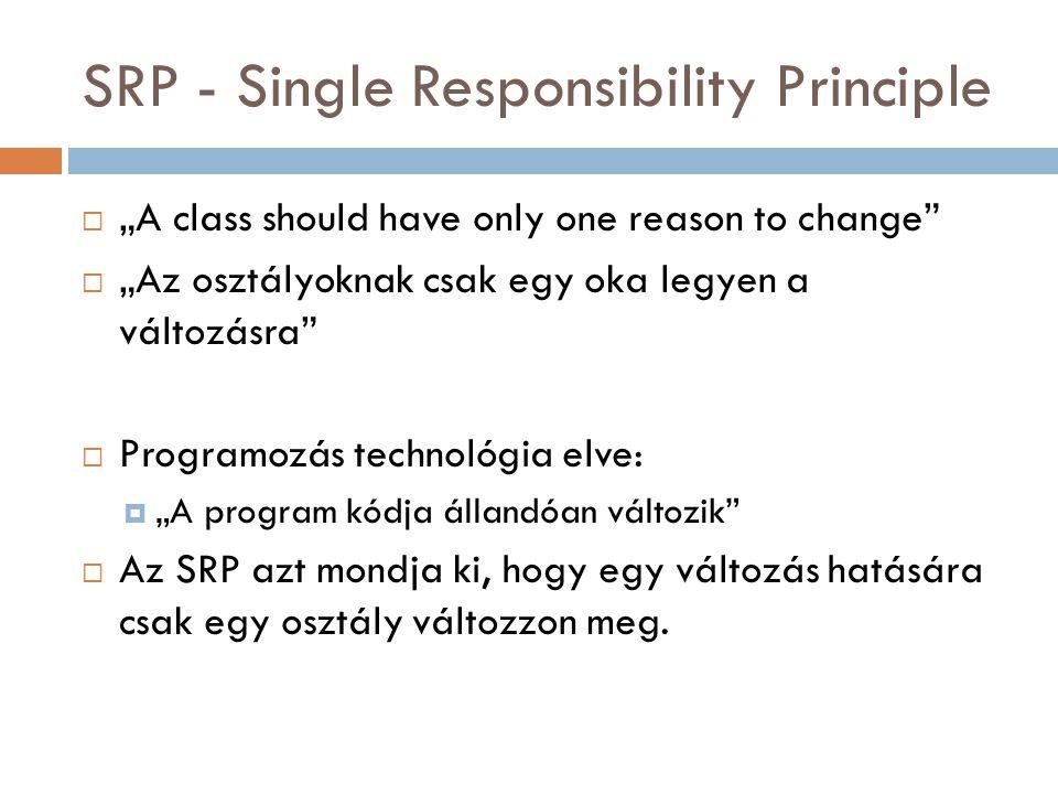 """SRP - Single Responsibility Principle  """"A class should have only one reason to change""""  """"Az osztályoknak csak egy oka legyen a változásra""""  Program"""