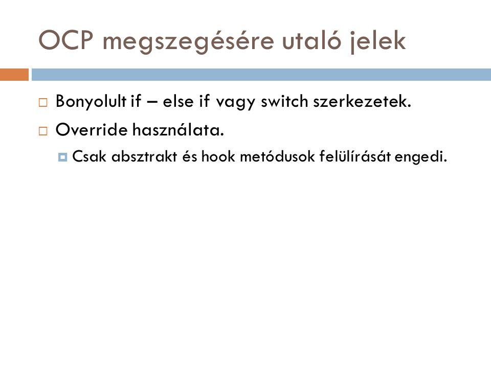 OCP megszegése  class Alakzat {  public const int TEGLALAP = 1; public const int KOR = 2; int tipus;  public Alakzat(int tipus) { this.tipus = tipus; }  public int GetTipus() { return tipus; }  }  class Teglalap : Alakzat{Teglalap():base(Alakzat.TEGLALAP){}}  class Kor : Alakzat{ Kor():base(Alakzat.KOR){} }  class GrafikusSzerkeszto {  public void RajzolAlakzat(Alakzat a) {  if (a.GetTipus() == Alakzat.TEGLALAP) RajzolTeglalap(a);  else if (a.GetTipus() == Alakzat.KOR) RajzolKor(a);  }  public void RajzolKor(Kor k) { /* … */ }  public void RajzolTeglalap(Teglalap t) { /* … */ }  }