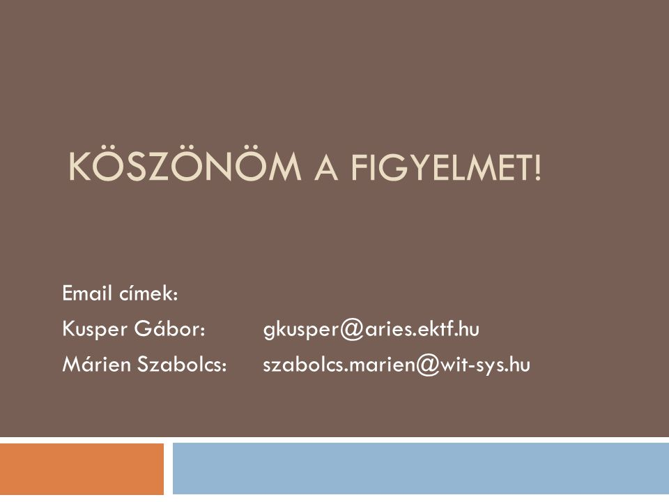 KÖSZÖNÖM A FIGYELMET! Email címek: Kusper Gábor:gkusper@aries.ektf.hu Márien Szabolcs:szabolcs.marien@wit-sys.hu