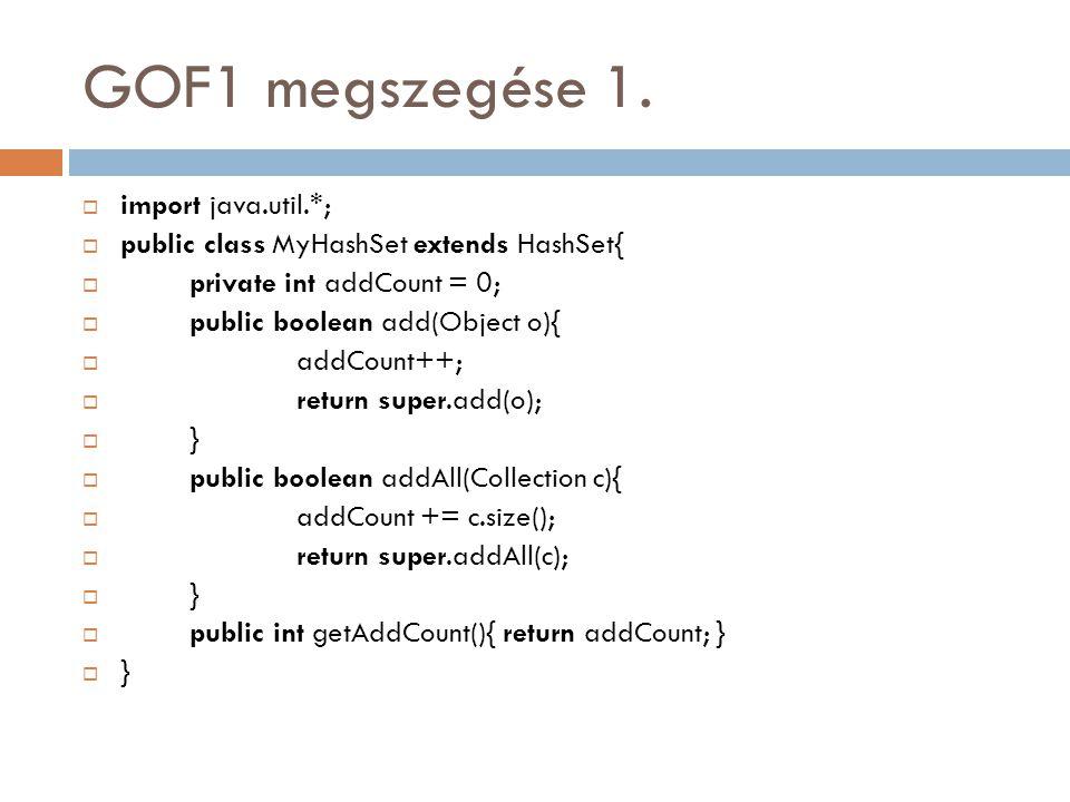 GOF1 megszegése 1.  import java.util.*;  public class MyHashSet extends HashSet{  private int addCount = 0;  public boolean add(Object o){  addCo