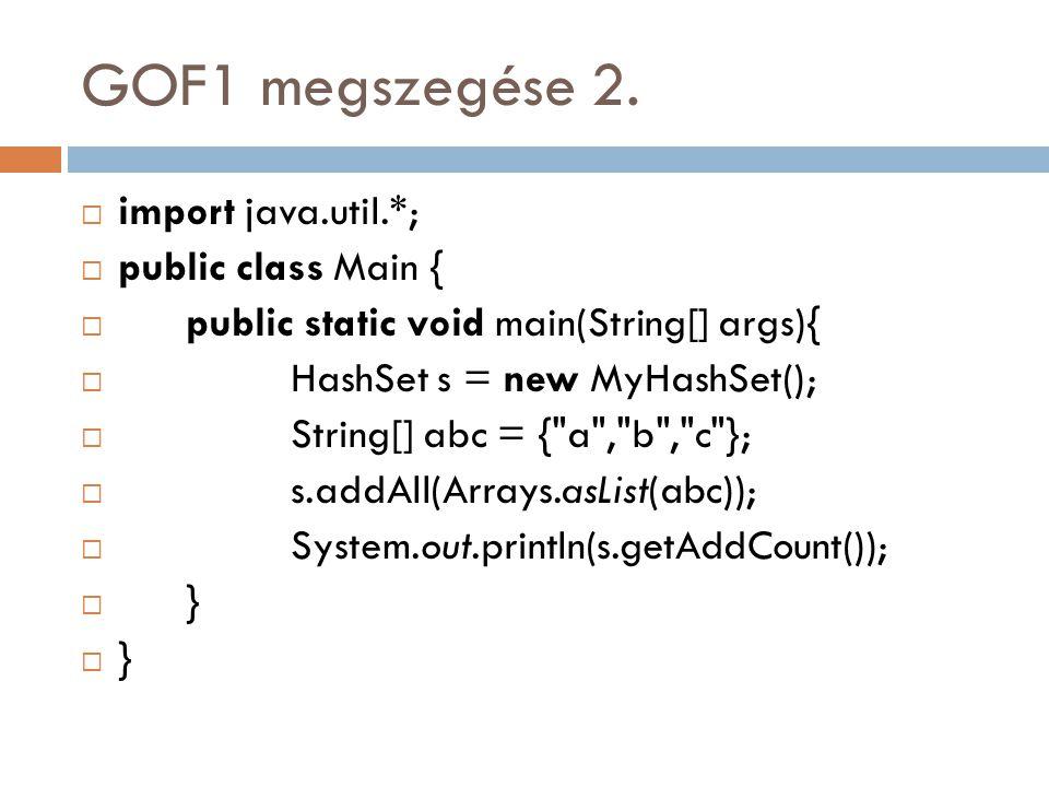 GOF1 megszegése 2.  import java.util.*;  public class Main {  public static void main(String[] args){  HashSet s = new MyHashSet();  String[] abc