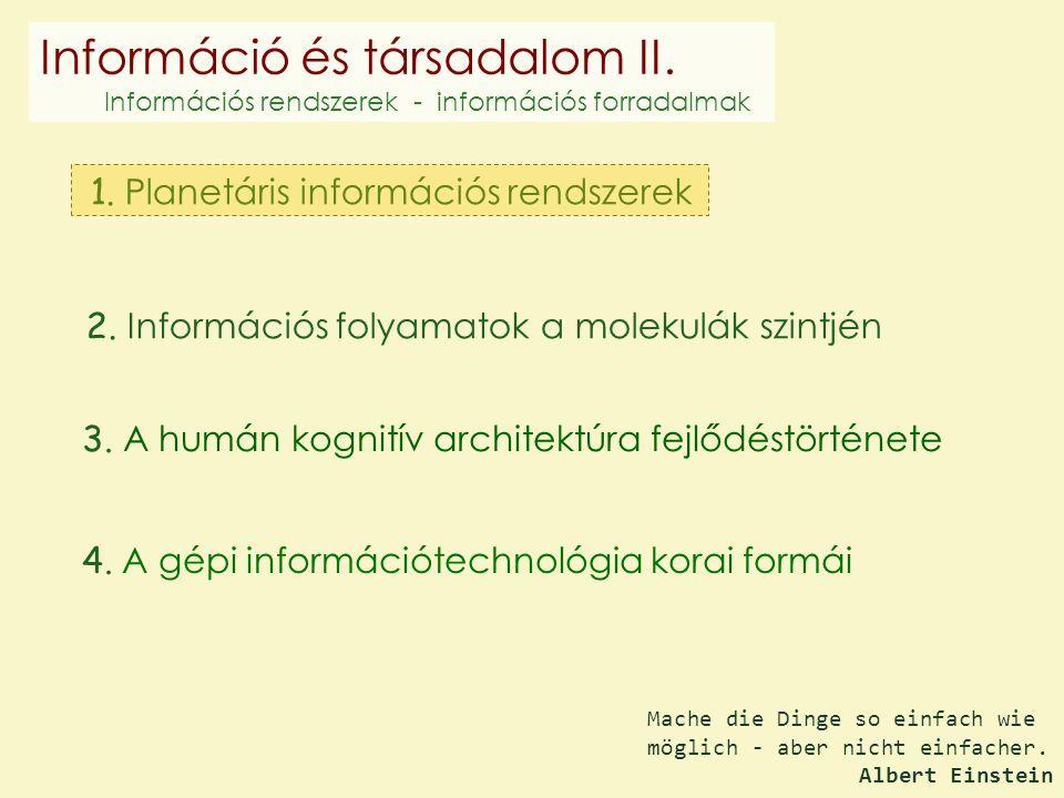 1. Planetáris információs rendszerek 2. Információs folyamatok a molekulák szintjén 3. A humán kognitív architektúra fejlődéstörténete 4. A gépi infor