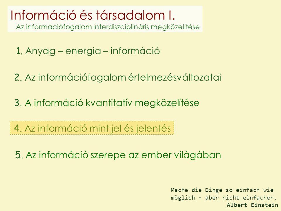 1.Anyag – energia – információ 2. Az információfogalom értelmezésváltozatai 3.