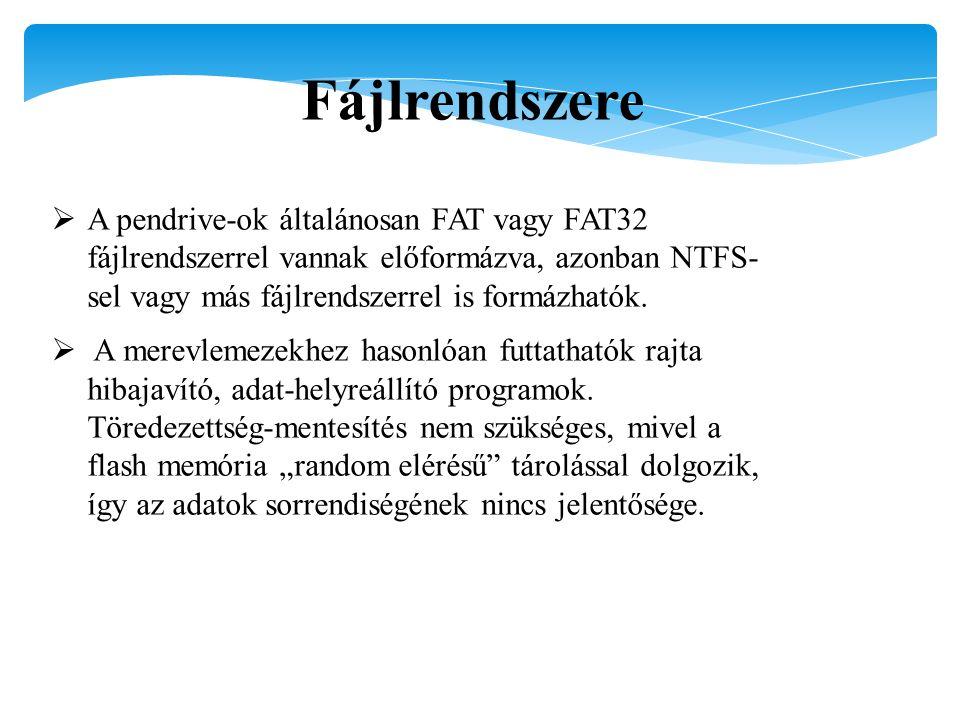 Fájlrendszere  A pendrive-ok általánosan FAT vagy FAT32 fájlrendszerrel vannak előformázva, azonban NTFS- sel vagy más fájlrendszerrel is formázhatók