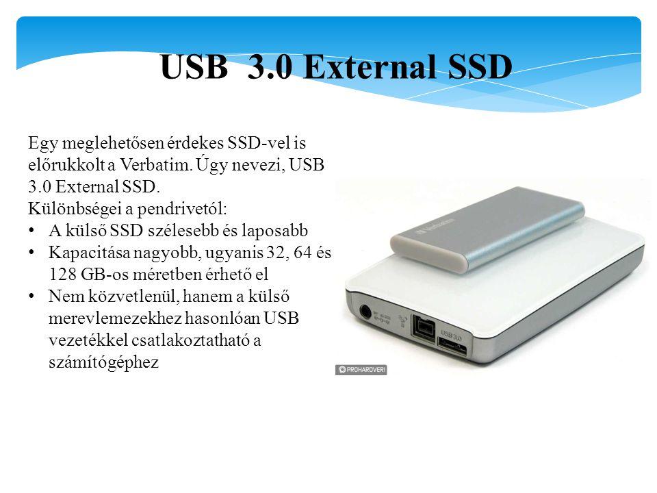 USB 3.0 External SSD Egy meglehetősen érdekes SSD-vel is előrukkolt a Verbatim. Úgy nevezi, USB 3.0 External SSD. Különbségei a pendrivetól: A külső S