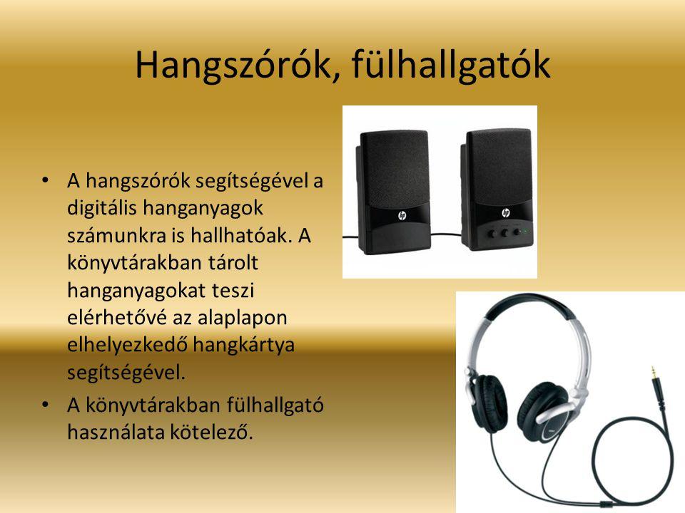 Hangszórók, fülhallgatók A hangszórók segítségével a digitális hanganyagok számunkra is hallhatóak. A könyvtárakban tárolt hanganyagokat teszi elérhet