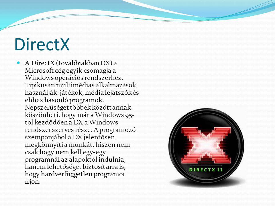 DirectX A DirectX (továbbiakban DX) a Microsoft cég egyik csomagja a Windows operációs rendszerhez. Tipikusan multimédiás alkalmazások használják: ját