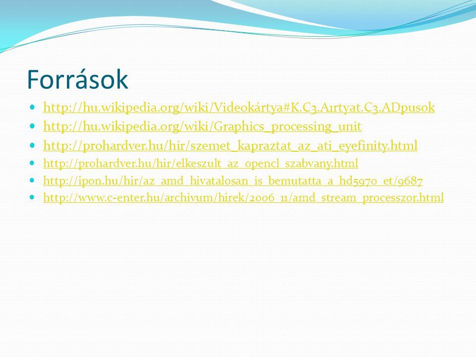 Források http://hu.wikipedia.org/wiki/Videokártya#K.C3.A1rtyat.C3.ADpusok http://hu.wikipedia.org/wiki/Graphics_processing_unit http://prohardver.hu/h
