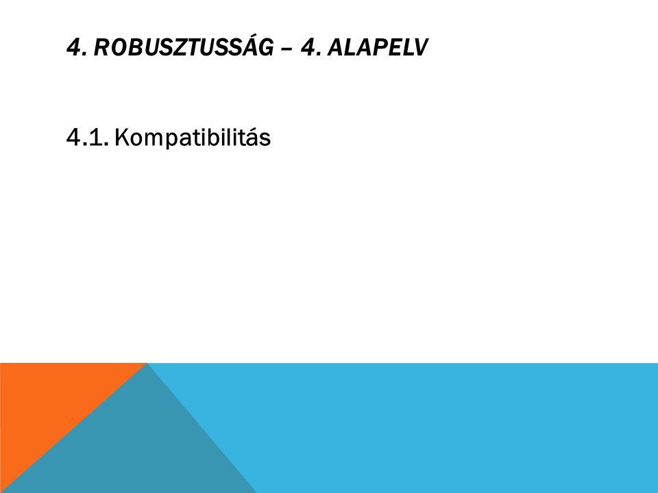 4. ROBUSZTUSSÁG – 4. ALAPELV 4.1. Kompatibilitás