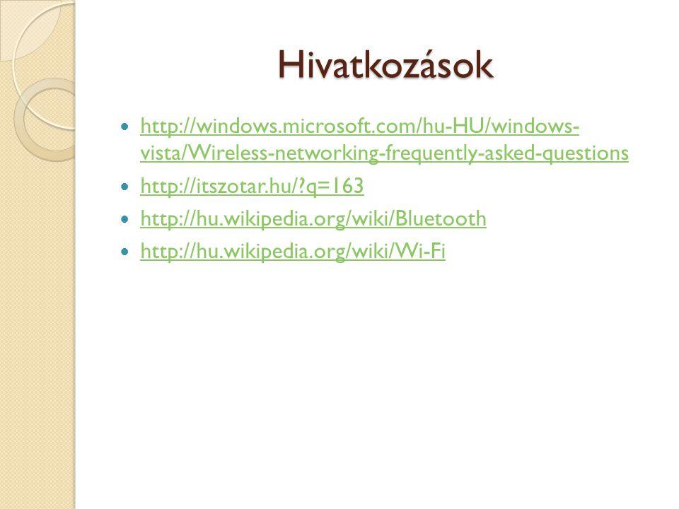 Hivatkozások http://windows.microsoft.com/hu-HU/windows- vista/Wireless-networking-frequently-asked-questions http://windows.microsoft.com/hu-HU/windows- vista/Wireless-networking-frequently-asked-questions http://itszotar.hu/?q=163 http://hu.wikipedia.org/wiki/Bluetooth http://hu.wikipedia.org/wiki/Wi-Fi