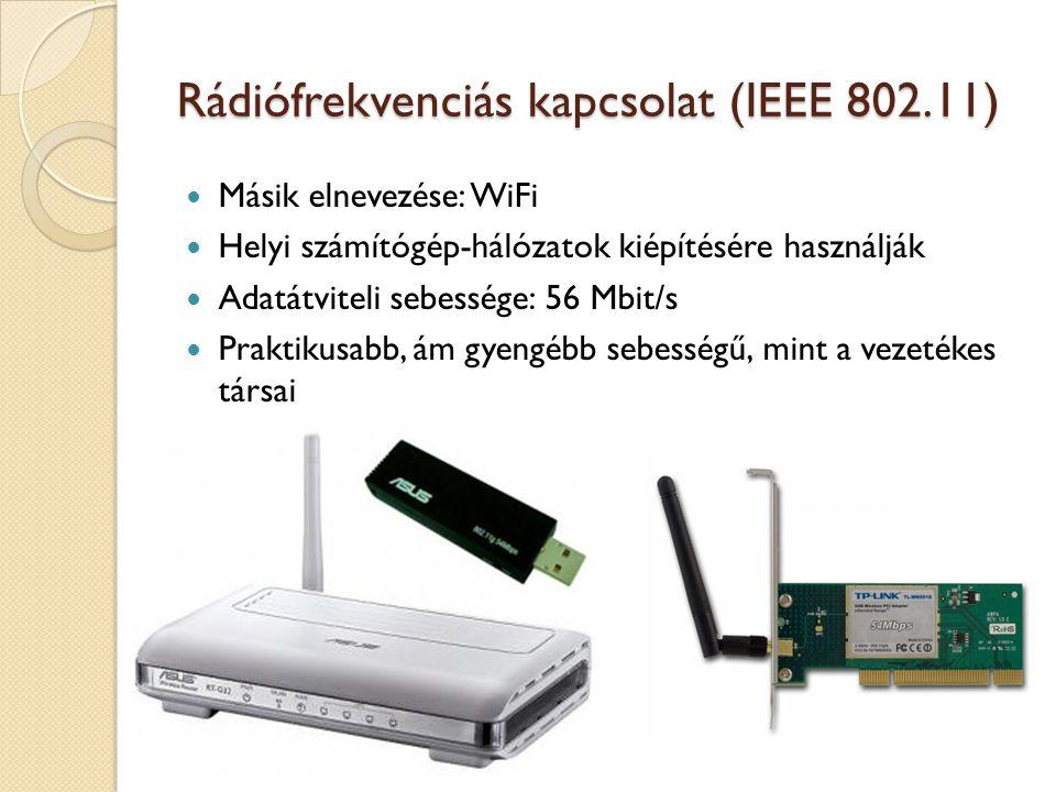 Rádiófrekvenciás kapcsolat (IEEE 802.11) Másik elnevezése: WiFi Helyi számítógép-hálózatok kiépítésére használják Adatátviteli sebessége: 56 Mbit/s Praktikusabb, ám gyengébb sebességű, mint a vezetékes társai