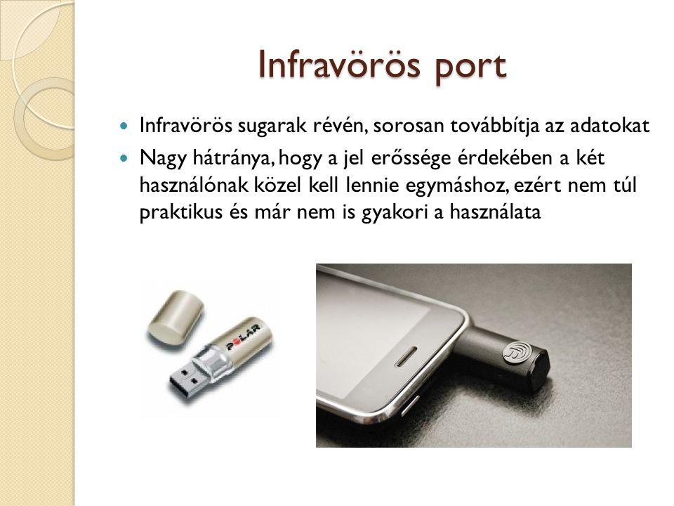 Infravörös port Infravörös sugarak révén, sorosan továbbítja az adatokat Nagy hátránya, hogy a jel erőssége érdekében a két használónak közel kell lennie egymáshoz, ezért nem túl praktikus és már nem is gyakori a használata