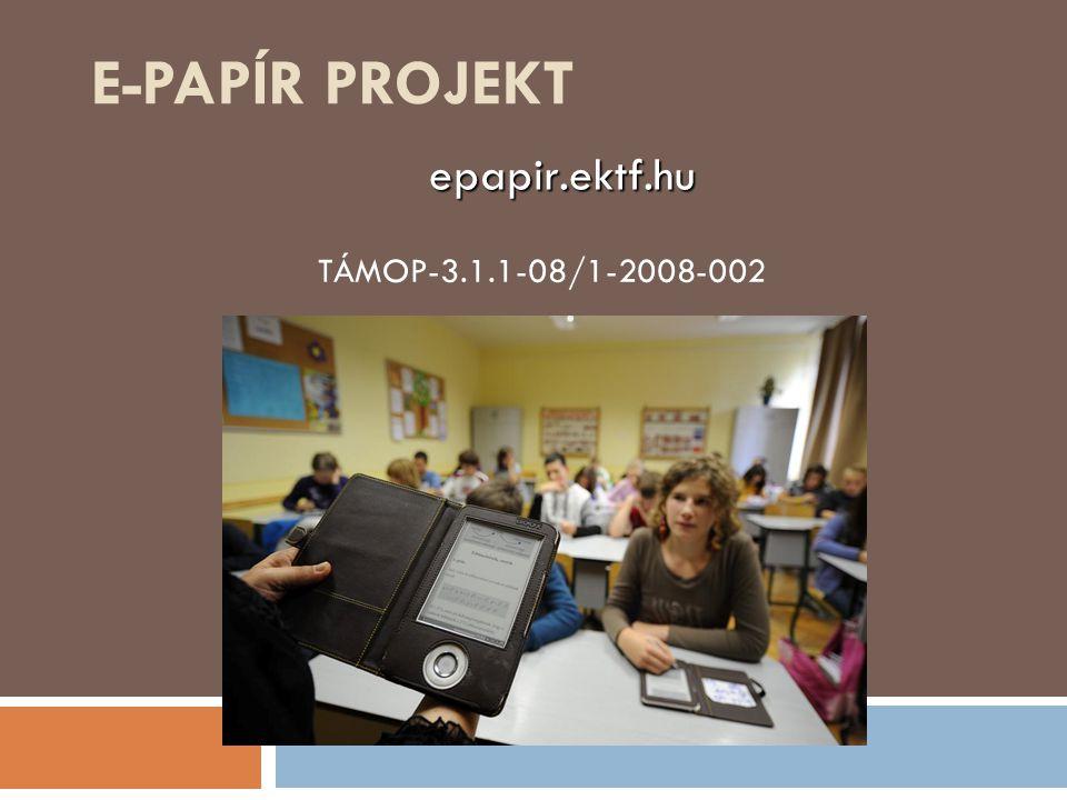E-PAPÍR PROJEKT TÁMOP-3.1.1-08/1-2008-002 epapir.ektf.hu