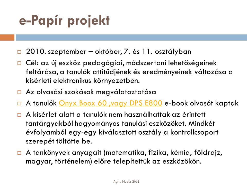 e-Papír projekt  2010. szeptember – október, 7. és 11. osztályban  Cél: az új eszköz pedagógiai, módszertani lehetőségeinek feltárása, a tanulók att