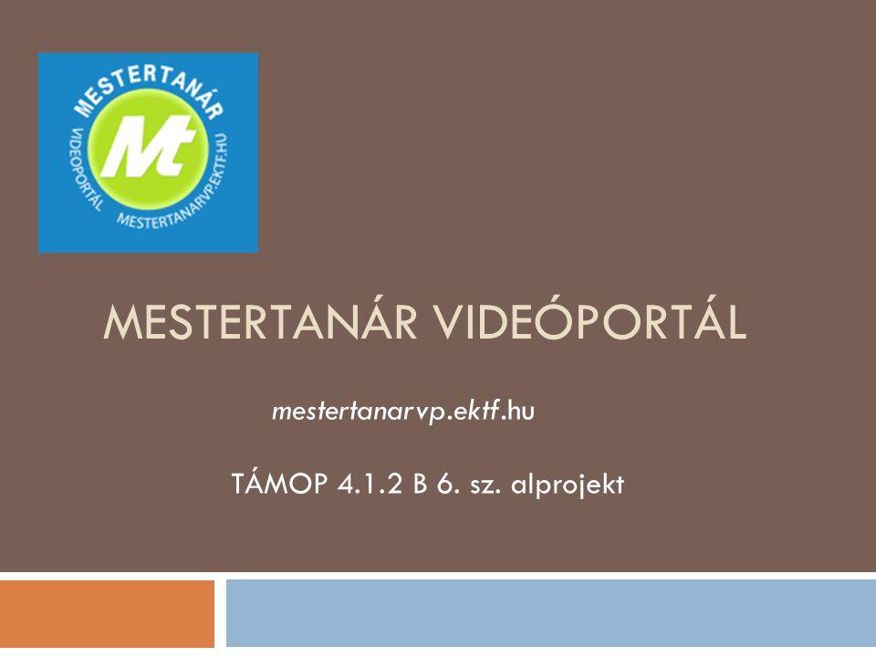 MESTERTANÁR VIDEÓPORTÁL TÁMOP 4.1.2 B 6. sz. alprojekt mestertanarvp.ektf.hu