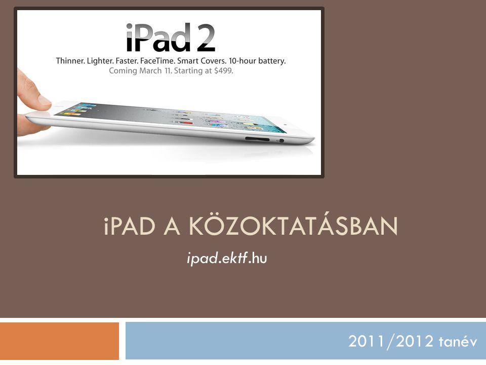 iPAD A KÖZOKTATÁSBAN ipad.ektf.hu 2011/2012 tanév