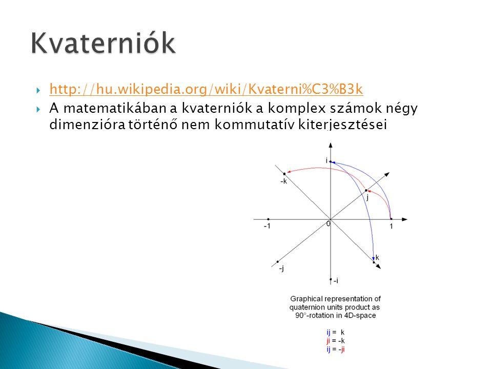  http://hu.wikipedia.org/wiki/Kvaterni%C3%B3k http://hu.wikipedia.org/wiki/Kvaterni%C3%B3k  A matematikában a kvaterniók a komplex számok négy dimen