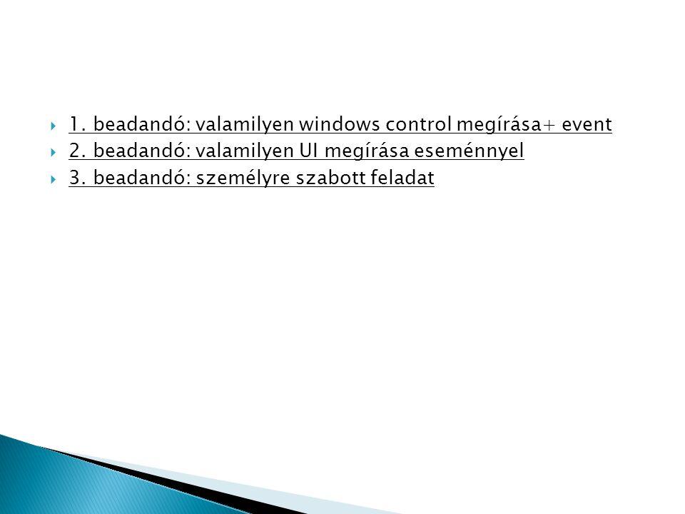  1. beadandó: valamilyen windows control megírása+ event  2. beadandó: valamilyen UI megírása eseménnyel  3. beadandó: személyre szabott feladat