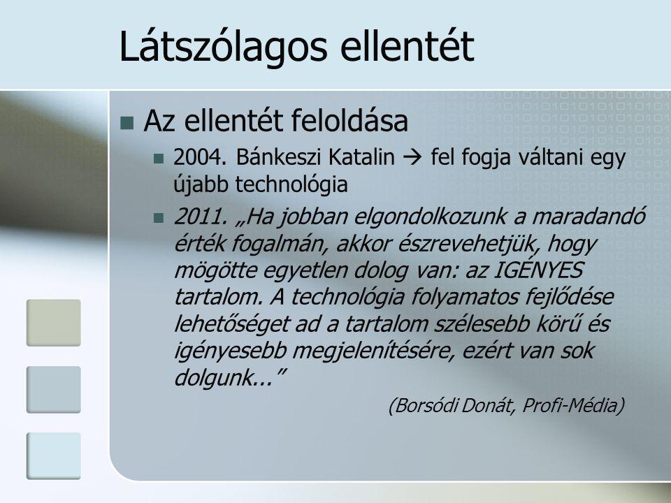 """Látszólagos ellentét Az ellentét feloldása 2004. Bánkeszi Katalin  fel fogja váltani egy újabb technológia 2011. """"Ha jobban elgondolkozunk a maradand"""
