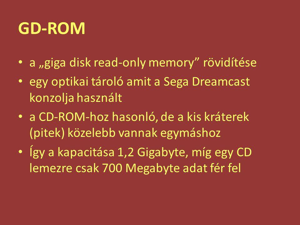"""GD-ROM a """"giga disk read-only memory"""" rövidítése egy optikai tároló amit a Sega Dreamcast konzolja használt a CD-ROM-hoz hasonló, de a kis kráterek (p"""
