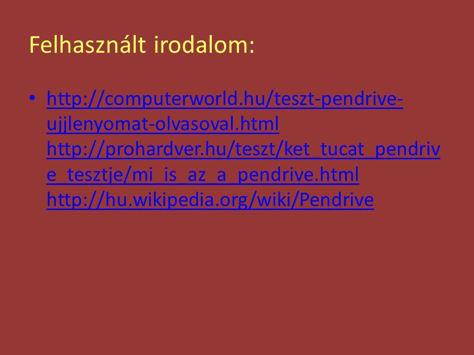Felhasznált irodalom: http://computerworld.hu/teszt-pendrive- ujjlenyomat-olvasoval.html http://prohardver.hu/teszt/ket_tucat_pendriv e_tesztje/mi_is_