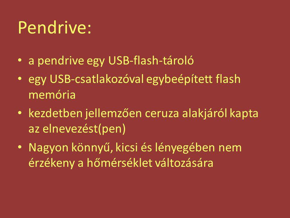 Pendrive: a pendrive egy USB-flash-tároló egy USB-csatlakozóval egybeépített flash memória kezdetben jellemzően ceruza alakjáról kapta az elnevezést(p