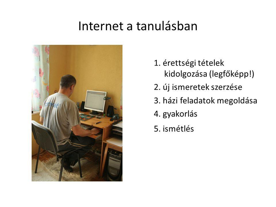 Internet a tanulásban 1. érettségi tételek kidolgozása (legfőképp!) 2.