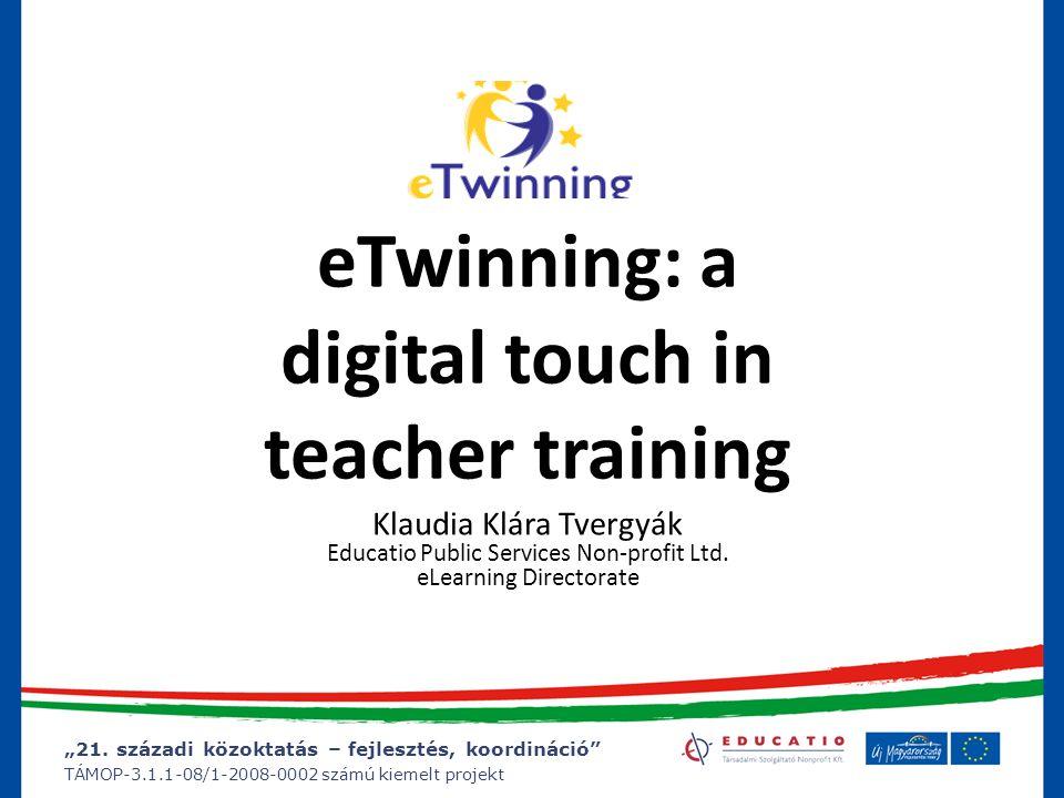 """""""21. századi közoktatás – fejlesztés, koordináció"""" TÁMOP-3.1.1-08/1-2008-0002 számú kiemelt projekt eTwinning: a digital touch in teacher training Kla"""