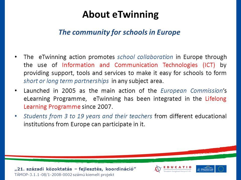 """""""21. századi közoktatás – fejlesztés, koordináció"""" TÁMOP-3.1.1-08/1-2008-0002 számú kiemelt projekt About eTwinning The community for schools in Europ"""