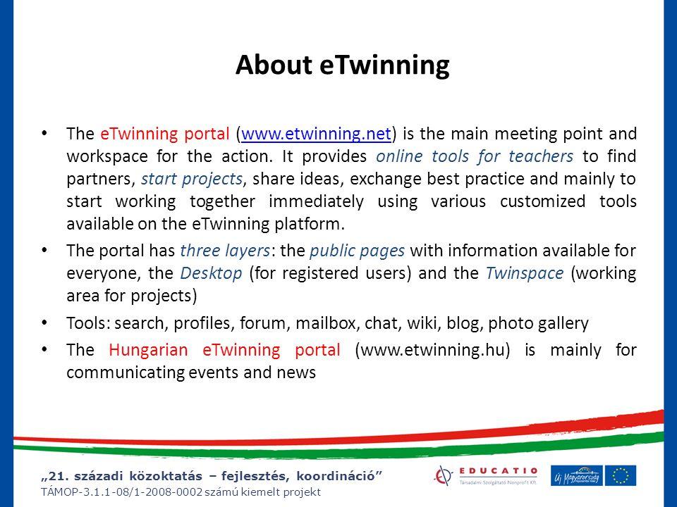 """""""21. századi közoktatás – fejlesztés, koordináció"""" TÁMOP-3.1.1-08/1-2008-0002 számú kiemelt projekt About eTwinning The eTwinning portal (www.etwinnin"""