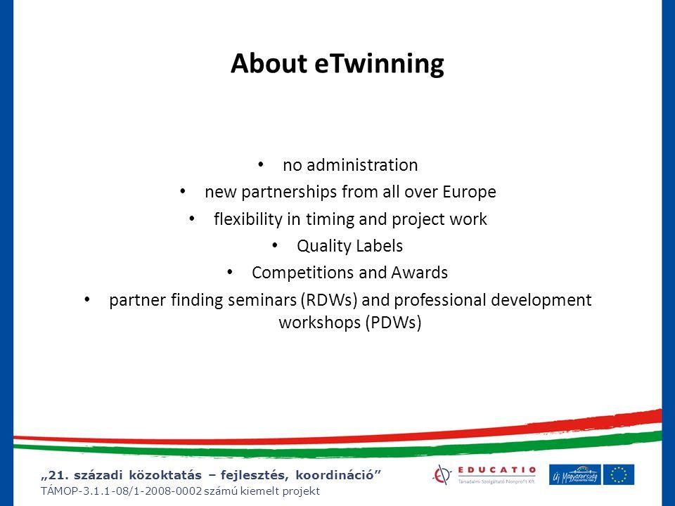 """""""21. századi közoktatás – fejlesztés, koordináció"""" TÁMOP-3.1.1-08/1-2008-0002 számú kiemelt projekt About eTwinning no administration new partnerships"""
