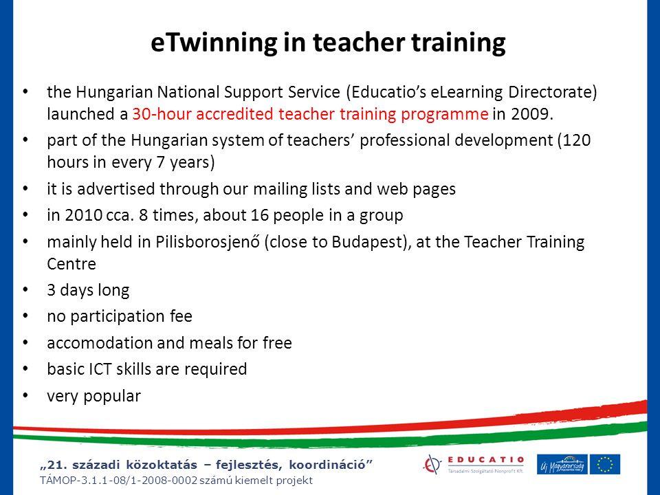 """""""21. századi közoktatás – fejlesztés, koordináció"""" TÁMOP-3.1.1-08/1-2008-0002 számú kiemelt projekt eTwinning in teacher training the Hungarian Nation"""