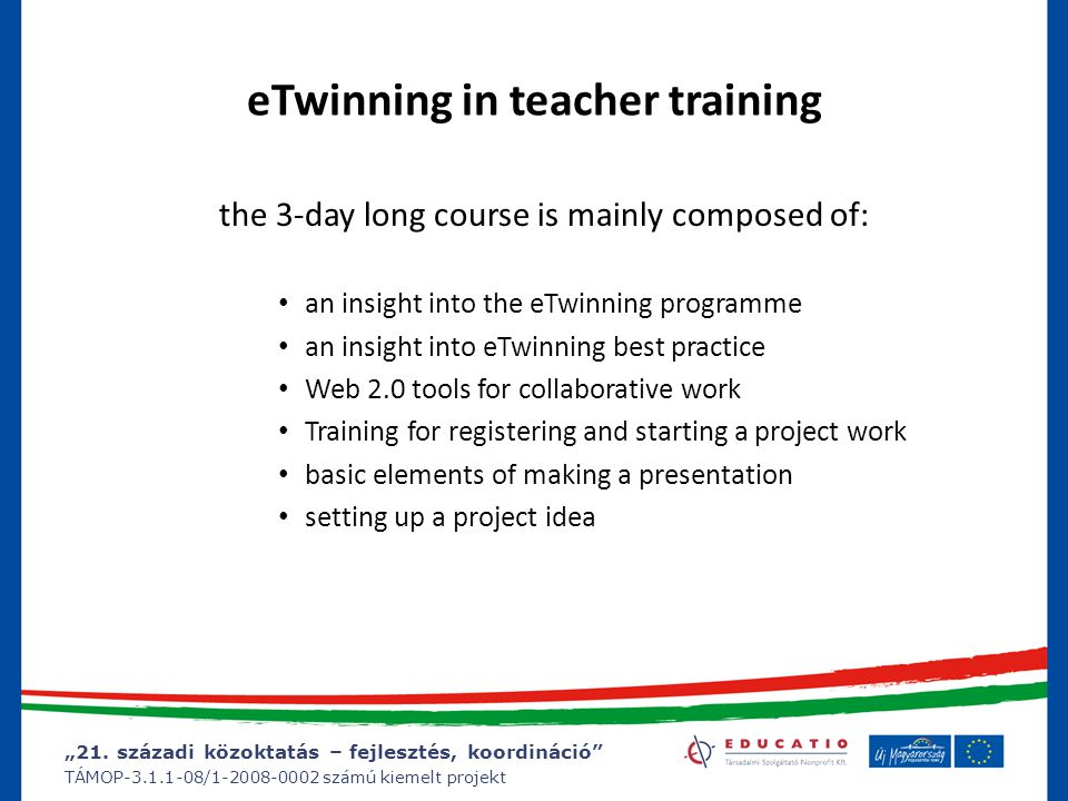 """""""21. századi közoktatás – fejlesztés, koordináció"""" TÁMOP-3.1.1-08/1-2008-0002 számú kiemelt projekt eTwinning in teacher training the 3-day long cours"""