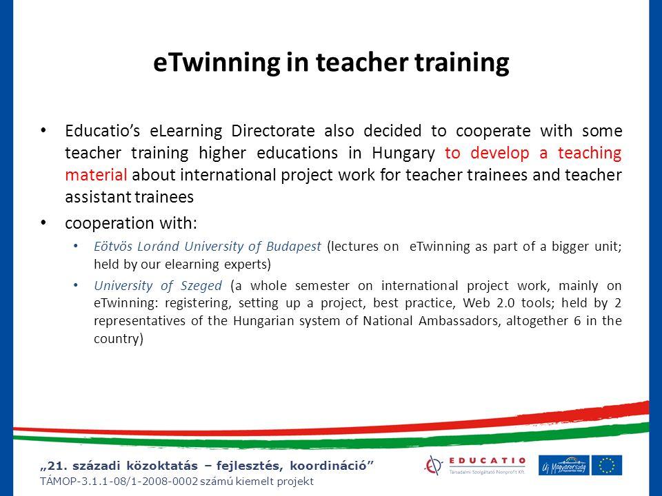 """""""21. századi közoktatás – fejlesztés, koordináció"""" TÁMOP-3.1.1-08/1-2008-0002 számú kiemelt projekt eTwinning in teacher training Educatio's eLearning"""