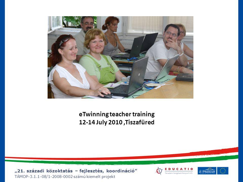 """""""21. századi közoktatás – fejlesztés, koordináció"""" TÁMOP-3.1.1-08/1-2008-0002 számú kiemelt projekt eTwinning teacher training 12-14 July 2010,Tiszafü"""