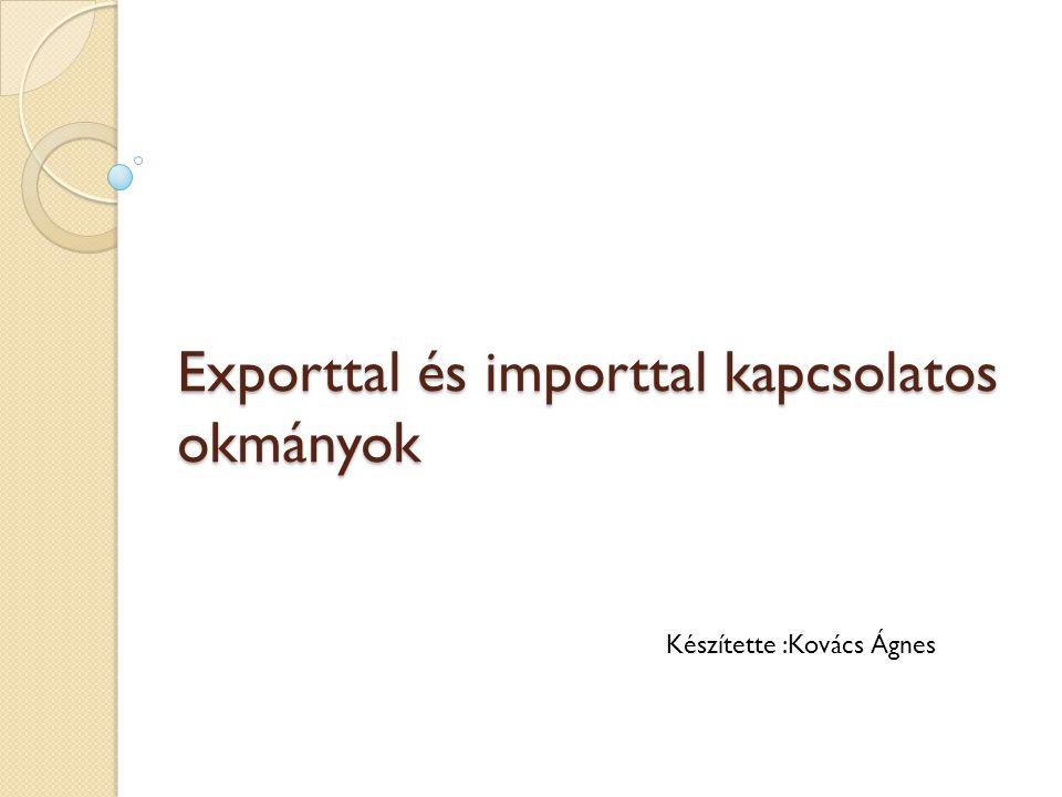 Exporttal és importtal kapcsolatos okmányok Készítette :Kovács Ágnes