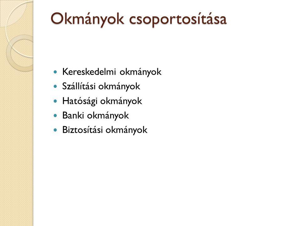 Okmányok csoportosítása Kereskedelmi okmányok Szállítási okmányok Hatósági okmányok Banki okmányok Biztosítási okmányok