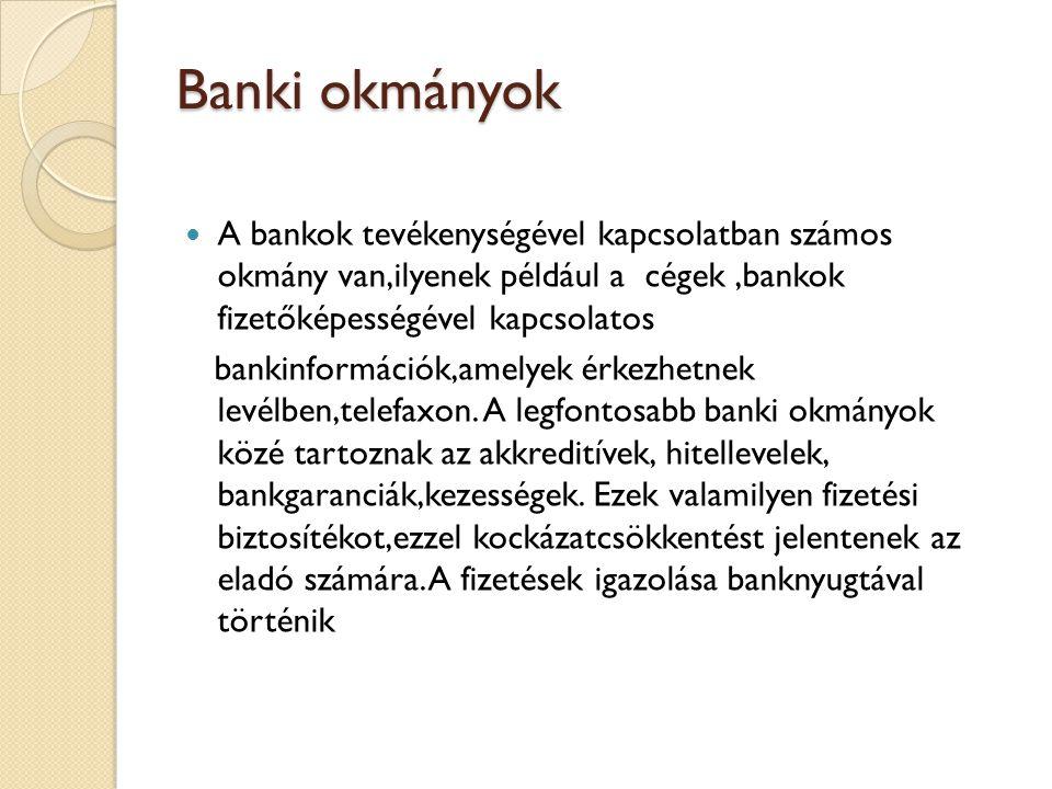 Banki okmányok A bankok tevékenységével kapcsolatban számos okmány van,ilyenek például a cégek,bankok fizetőképességével kapcsolatos bankinformációk,a