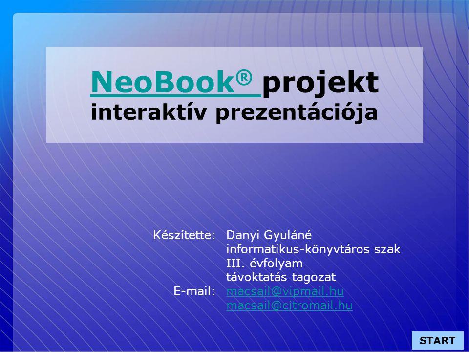 NeoBook ® projekt interaktív prezentációja Készítette:Danyi Gyuláné informatikus-könyvtáros szak III.